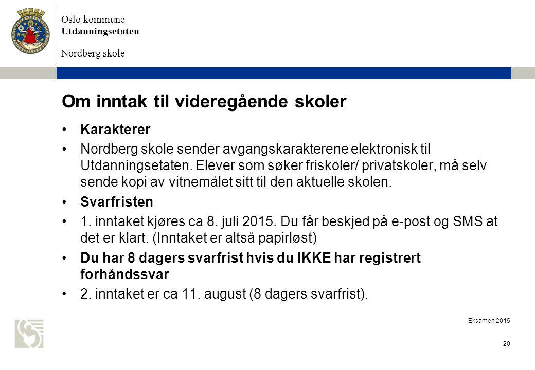 Oslo kommune Utdanningsetaten Nordberg skole Om inntak til videregående skoler Karakterer Nordberg skole sender avgangskarakterene elektronisk til Utdanningsetaten.