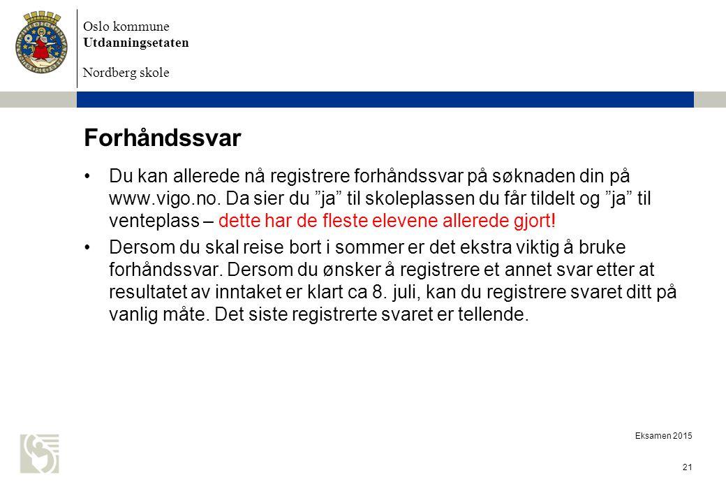 Oslo kommune Utdanningsetaten Nordberg skole Forhåndssvar Du kan allerede nå registrere forhåndssvar på søknaden din på www.vigo.no.