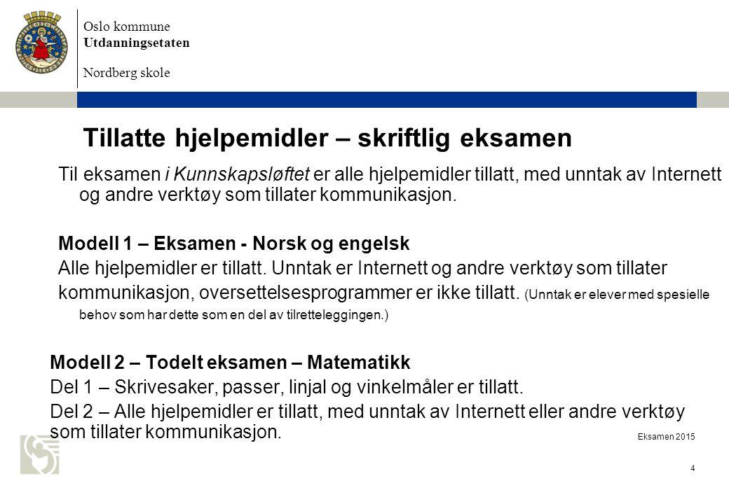Oslo kommune Utdanningsetaten Nordberg skole Eksamen 2015 4 Tillatte hjelpemidler – skriftlig eksamen Til eksamen i Kunnskapsløftet er alle hjelpemidl