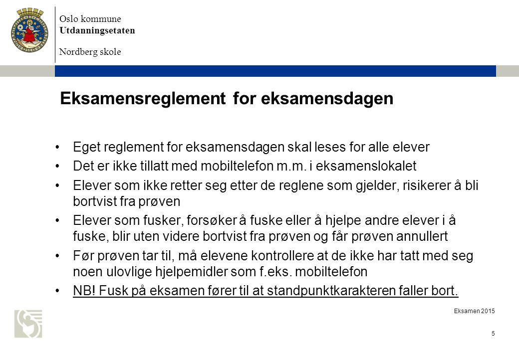 Oslo kommune Utdanningsetaten Nordberg skole Eksamen 2015 5 Eksamensreglement for eksamensdagen Eget reglement for eksamensdagen skal leses for alle elever Det er ikke tillatt med mobiltelefon m.m.