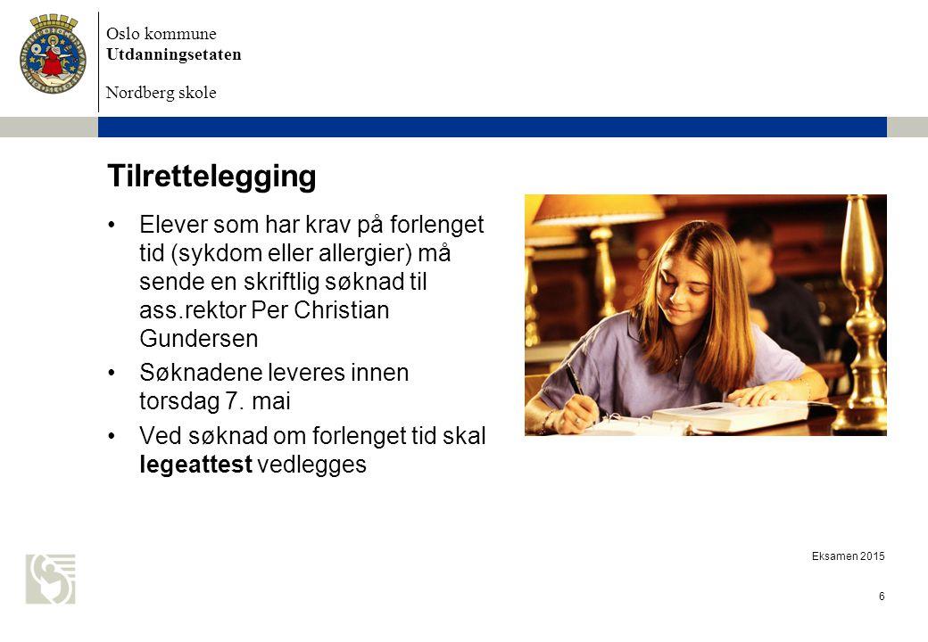 Oslo kommune Utdanningsetaten Nordberg skole Eksamen 2015 6 Tilrettelegging Elever som har krav på forlenget tid (sykdom eller allergier) må sende en