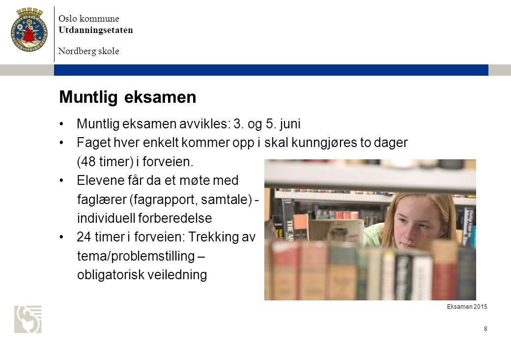 Oslo kommune Utdanningsetaten Nordberg skole Eksamen 2015 8 Muntlig eksamen Muntlig eksamen avvikles: 3. og 5. juni Faget hver enkelt kommer opp i ska