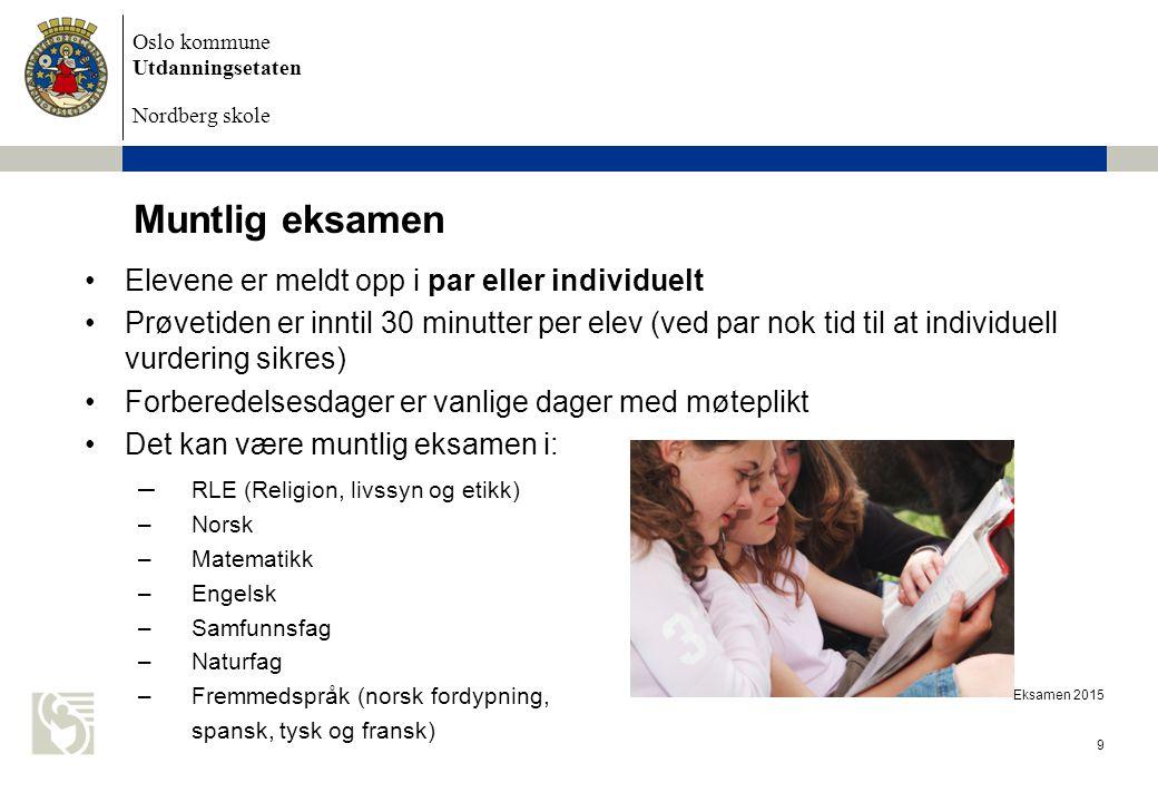 Oslo kommune Utdanningsetaten Nordberg skole Eksamen 2015 9 Muntlig eksamen Elevene er meldt opp i par eller individuelt Prøvetiden er inntil 30 minut
