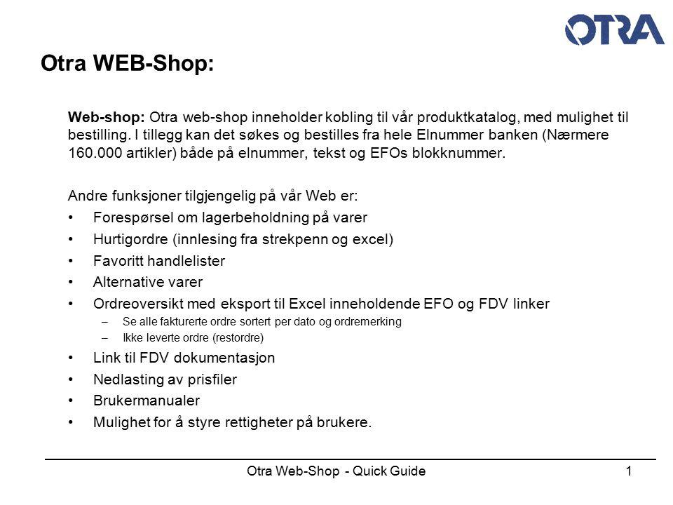 Otra Web-Shop - Quick Guide1 Otra WEB-Shop: Web-shop: Otra web-shop inneholder kobling til vår produktkatalog, med mulighet til bestilling. I tillegg