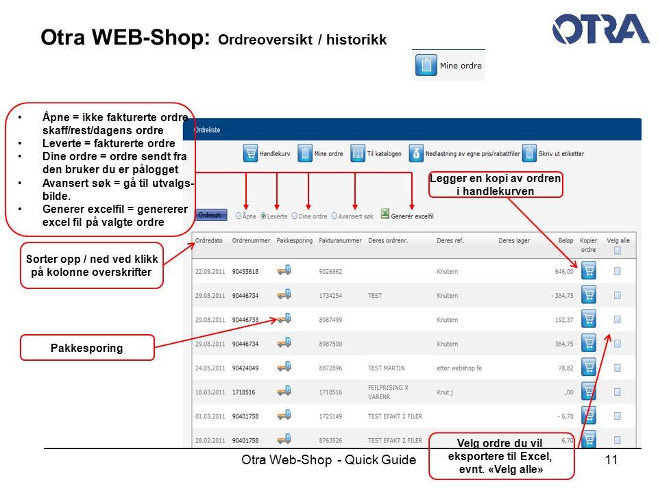 Otra Web-Shop - Quick Guide11 Otra WEB-Shop: Ordreoversikt / historikk Sorter opp / ned ved klikk på kolonne overskrifter Åpne = ikke fakturerte ordre