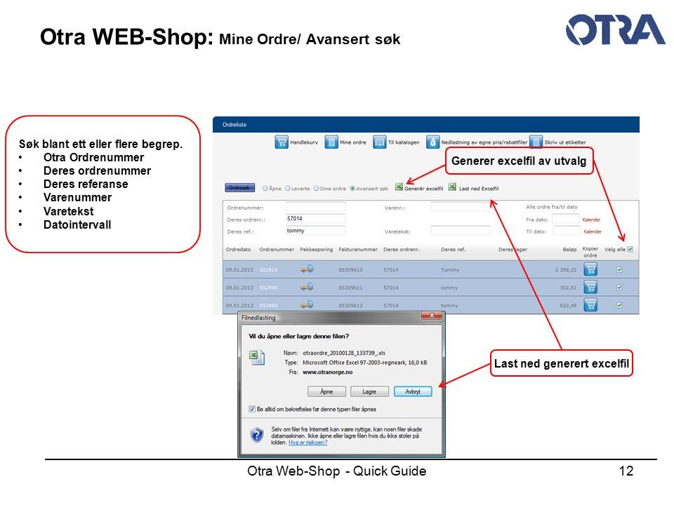 Otra Web-Shop - Quick Guide12 Otra WEB-Shop: Mine Ordre/ Avansert søk Søk blant ett eller flere begrep. Otra Ordrenummer Deres ordrenummer Deres refer