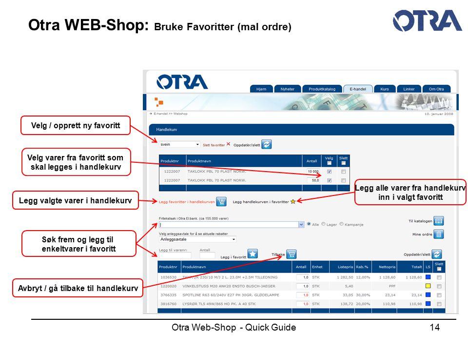 Otra Web-Shop - Quick Guide14 Otra WEB-Shop: Bruke Favoritter (mal ordre) Velg / opprett ny favoritt Velg varer fra favoritt som skal legges i handlek