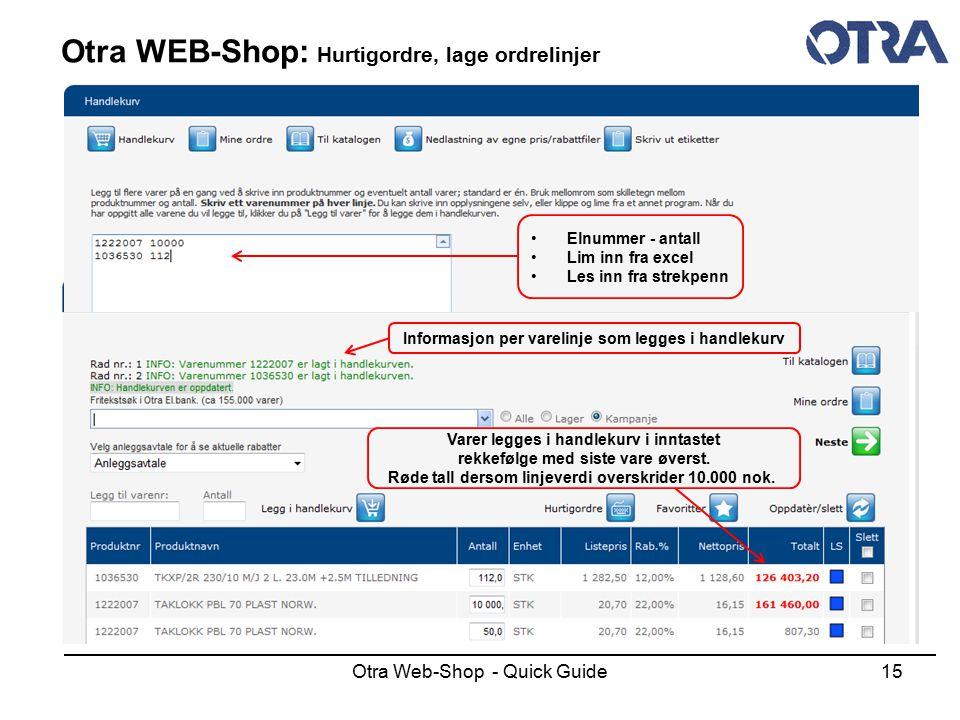 Otra Web-Shop - Quick Guide15 Otra WEB-Shop: Hurtigordre, lage ordrelinjer Varer legges i handlekurv i inntastet rekkefølge med siste vare øverst. Rød