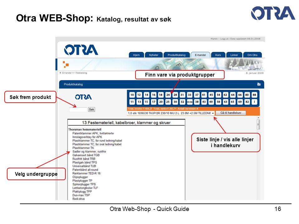 Otra Web-Shop - Quick Guide16 Otra WEB-Shop: Katalog, resultat av søk Søk frem produkt Velg undergruppe Finn vare via produktgrupper Siste linje / vis