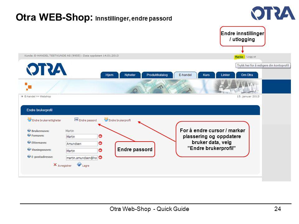 Otra Web-Shop - Quick Guide24 Otra WEB-Shop: Innstillinger, endre passord Endre innstillinger / utlogging For å endre cursor / markør plassering og op