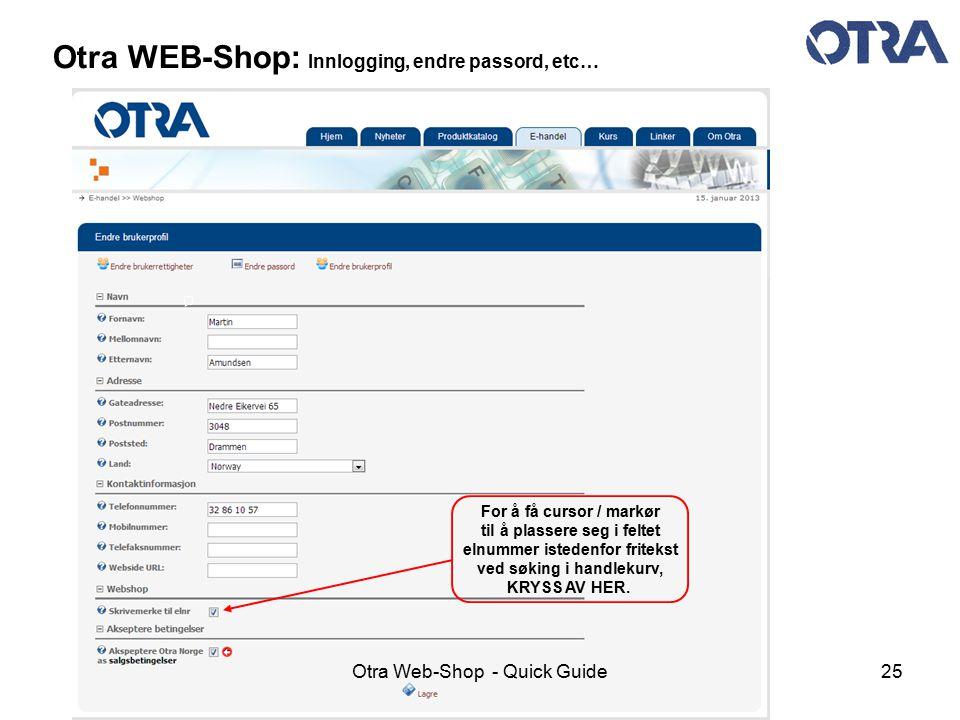 Otra Web-Shop - Quick Guide25 Otra WEB-Shop: Innlogging, endre passord, etc… For å få cursor / markør til å plassere seg i feltet elnummer istedenfor