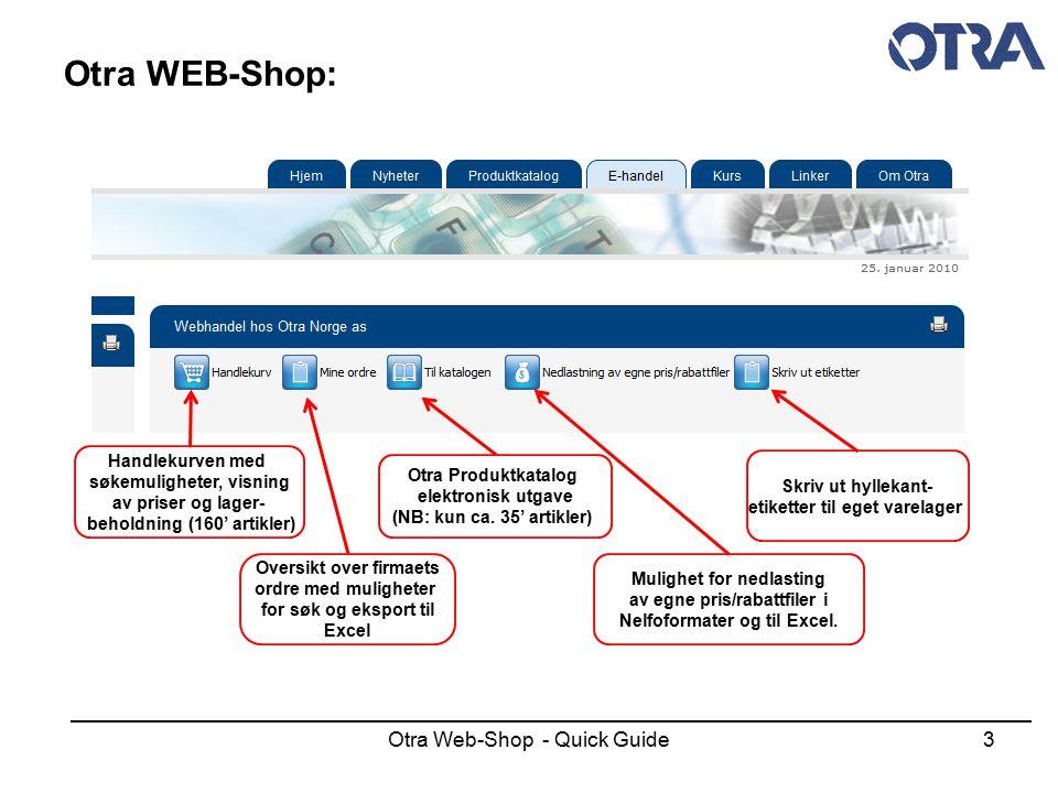 Otra Web-Shop - Quick Guide14 Otra WEB-Shop: Bruke Favoritter (mal ordre) Velg / opprett ny favoritt Velg varer fra favoritt som skal legges i handlekurv Legg valgte varer i handlekurv Avbryt / gå tilbake til handlekurv Legg alle varer fra handlekurv inn i valgt favoritt Søk frem og legg til enkeltvarer i favoritt