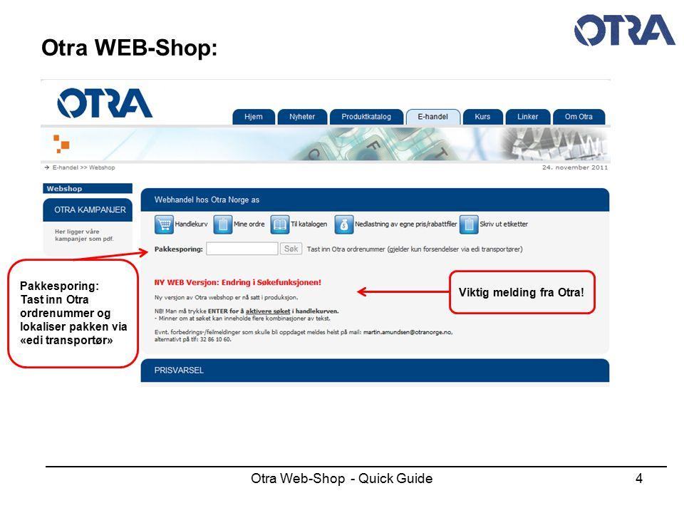 Otra Web-Shop - Quick Guide5 Otra WEB-Shop: Handlekurv Fritekst søk på el-nummer eller varetekst (Benytt % som jokertegn) Filter søkeresultater på leverandør Filter på alle / kun lagerførte / kampanje varer Velg anlegg / prosjekt avtale Søk via EFO's Blokknummerstruktur