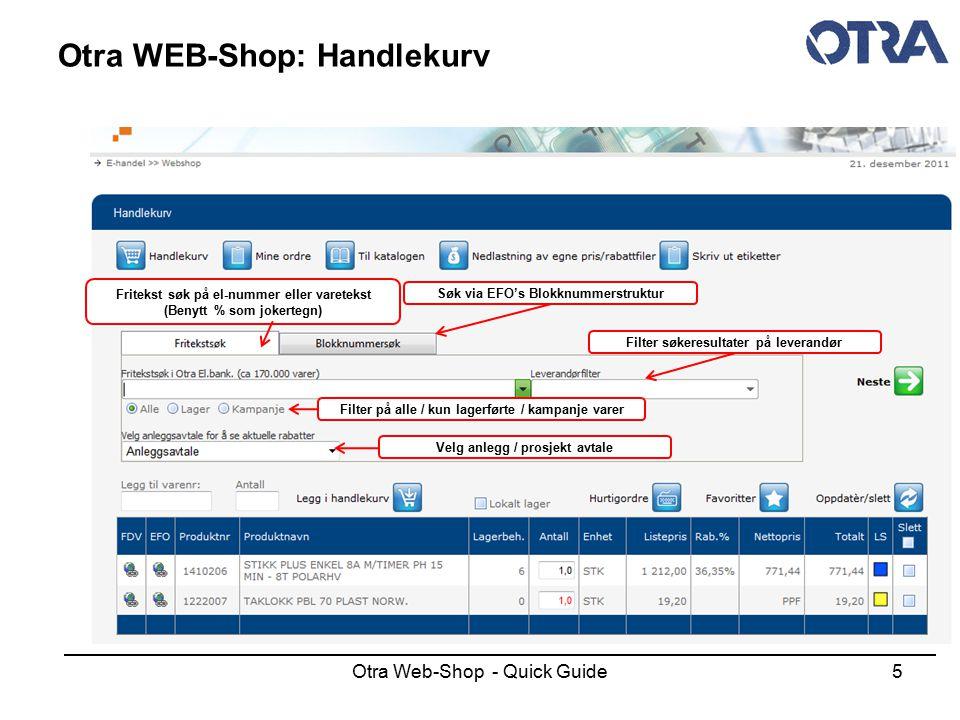 Otra Web-Shop - Quick Guide5 Otra WEB-Shop: Handlekurv Fritekst søk på el-nummer eller varetekst (Benytt % som jokertegn) Filter søkeresultater på lev