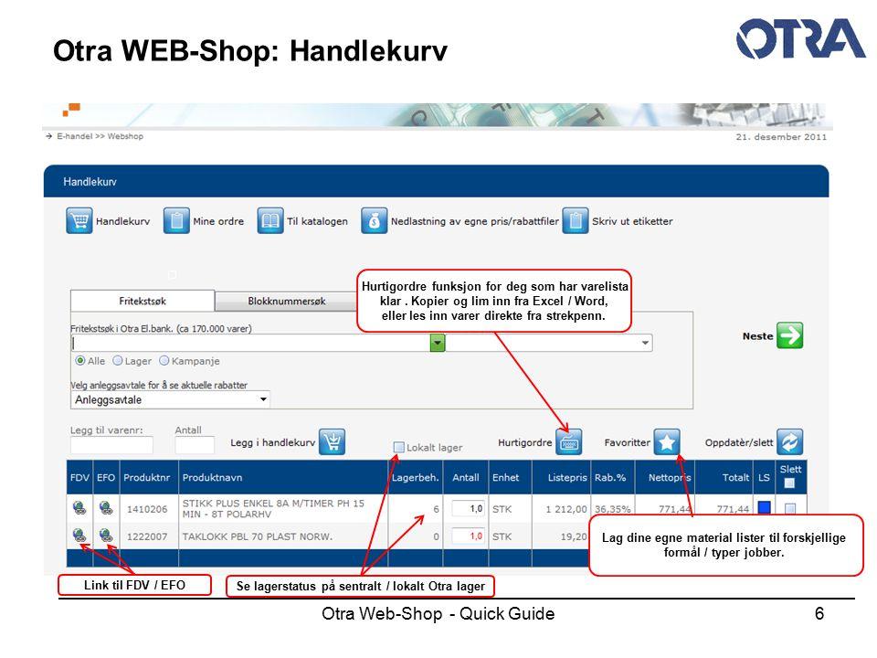 Otra Web-Shop - Quick Guide6 Otra WEB-Shop: Handlekurv Se lagerstatus på sentralt / lokalt Otra lager Hurtigordre funksjon for deg som har varelista k