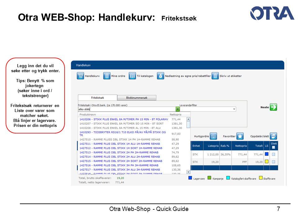 Otra Web-Shop - Quick Guide7 Otra WEB-Shop: Handlekurv: Fritekstsøk Legg inn det du vil søke etter og trykk enter. Tips: Benytt % som jokertegn (søker