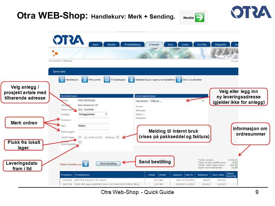Otra Web-Shop - Quick Guide9 Otra WEB-Shop: Handlekurv: Merk + Sending. Velg eller legg inn ny leveringsadresse (gjelder ikke for anlegg) Leveringsdat