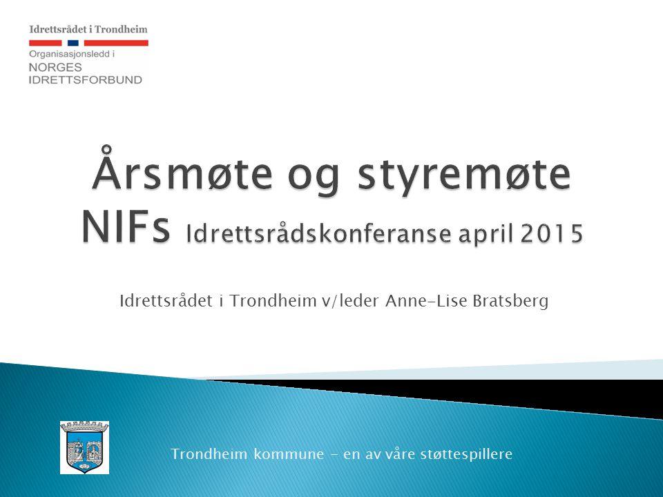 Idrettsrådet i Trondheim v/leder Anne-Lise Bratsberg Trondheim kommune - en av våre støttespillere