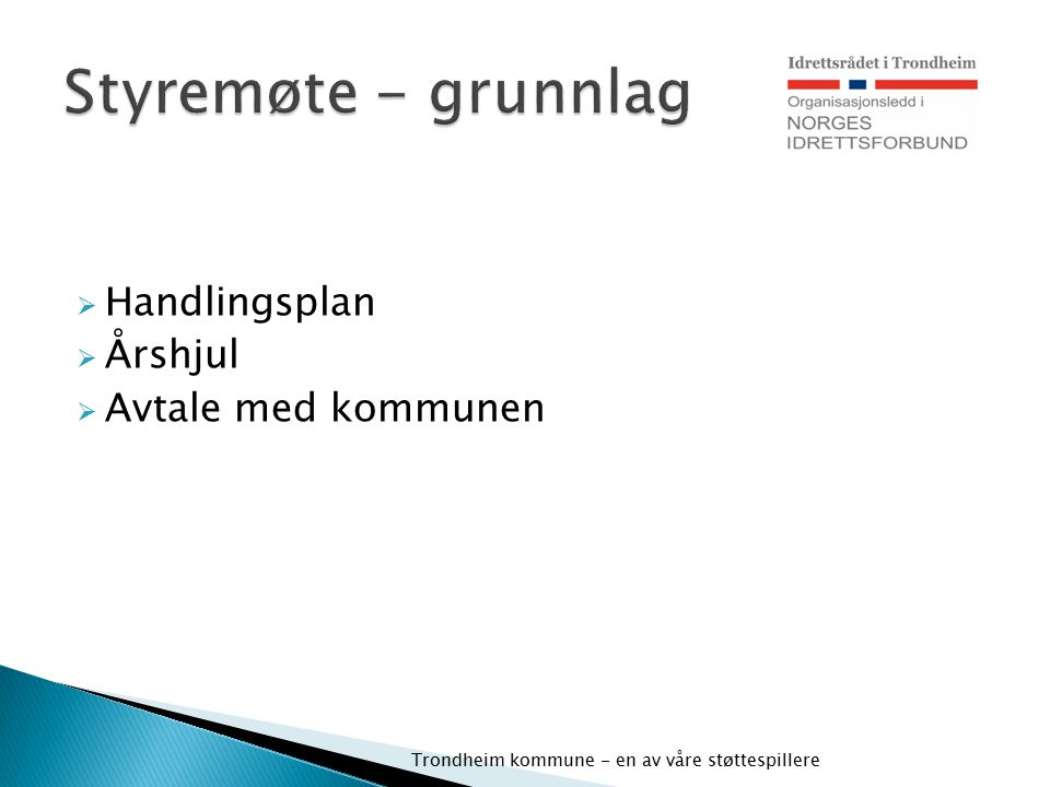  Handlingsplan  Årshjul  Avtale med kommunen Trondheim kommune - en av våre støttespillere