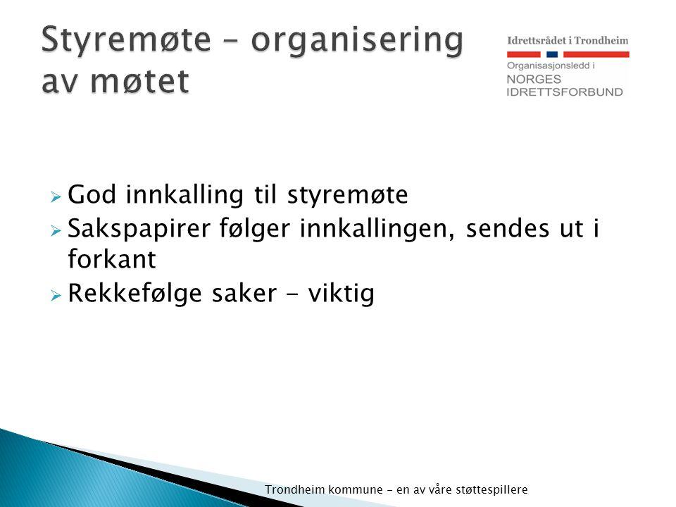  God innkalling til styremøte  Sakspapirer følger innkallingen, sendes ut i forkant  Rekkefølge saker - viktig Trondheim kommune - en av våre støtt