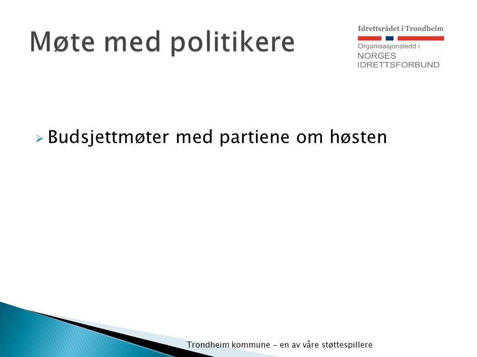  Budsjettmøter med partiene om høsten Trondheim kommune - en av våre støttespillere