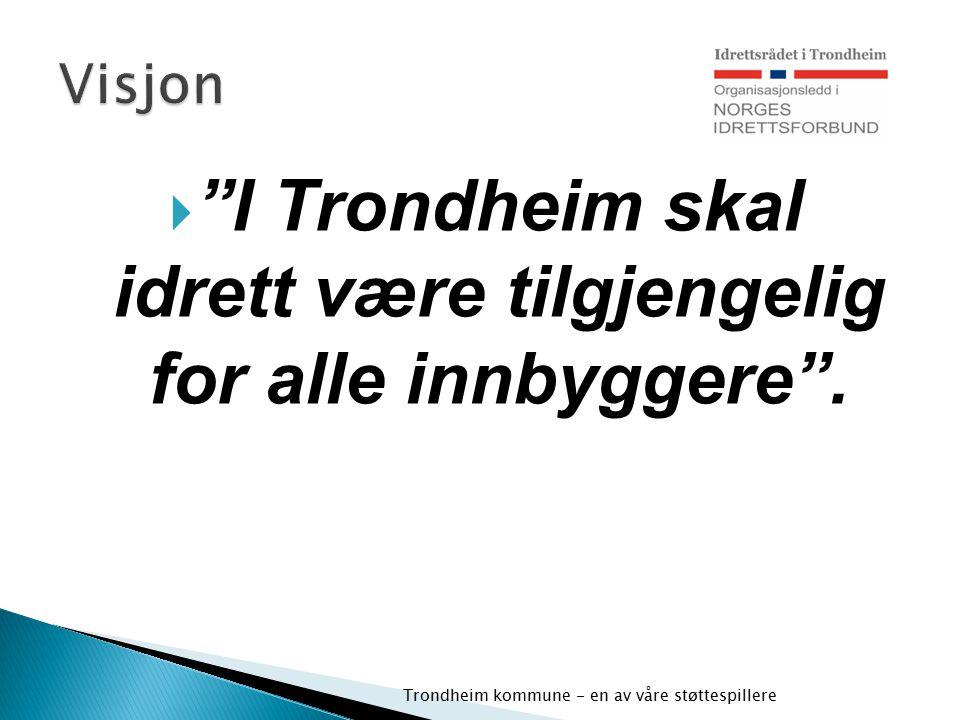 """ """"I Trondheim skal idrett være tilgjengelig for alle innbyggere"""". Trondheim kommune - en av våre støttespillere"""