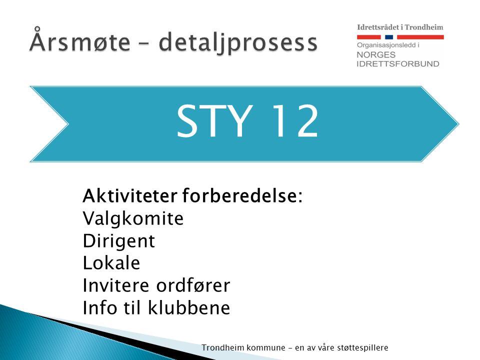 STY 12 Trondheim kommune - en av våre støttespillere Aktiviteter forberedelse: Valgkomite Dirigent Lokale Invitere ordfører Info til klubbene