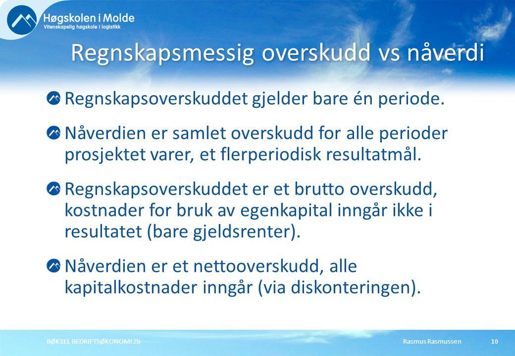Rasmus RasmussenBØK311 BEDRIFTSØKONOMI 2b10 Regnskapsoverskuddet gjelder bare én periode.