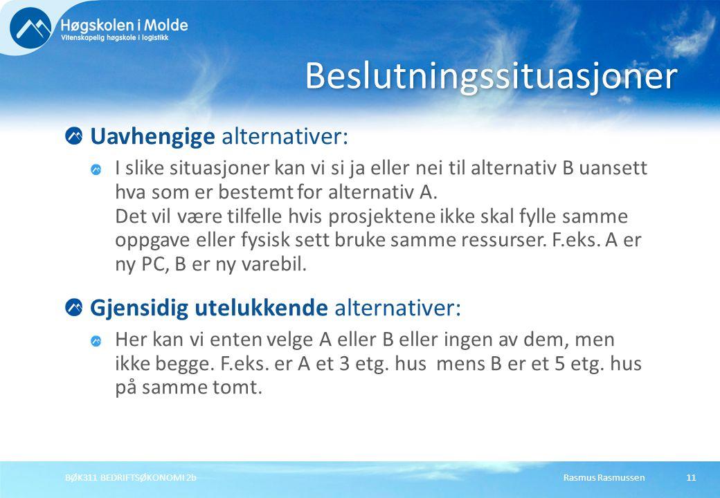 Rasmus RasmussenBØK311 BEDRIFTSØKONOMI 2b11 Uavhengige alternativer: I slike situasjoner kan vi si ja eller nei til alternativ B uansett hva som er bestemt for alternativ A.