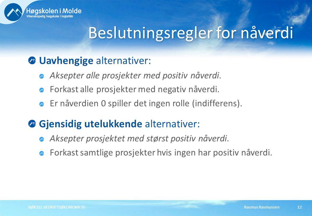 Rasmus RasmussenBØK311 BEDRIFTSØKONOMI 2b12 Uavhengige alternativer: Aksepter alle prosjekter med positiv nåverdi.