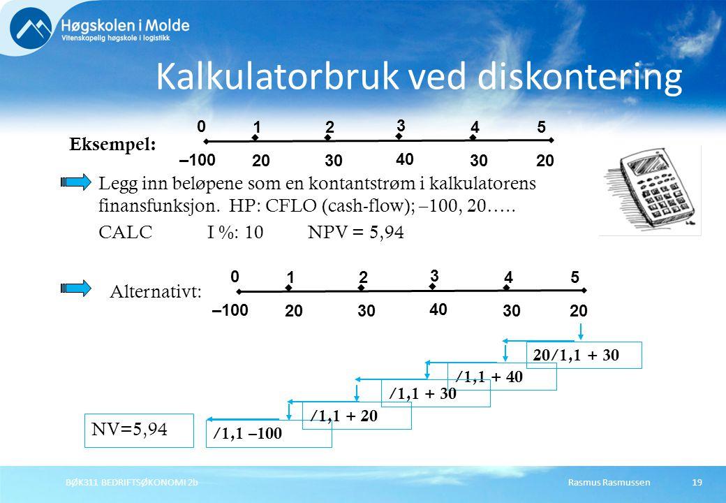  3 40  2 30  4 5 20  1 0 –100 Alternativt: /1,1 –100 20/1,1 + 30 /1,1 + 40 /1,1 + 30 /1,1 + 20 NV=5,94 Legg inn beløpene som en kontantstrøm i kalkulatorens finansfunksjon.