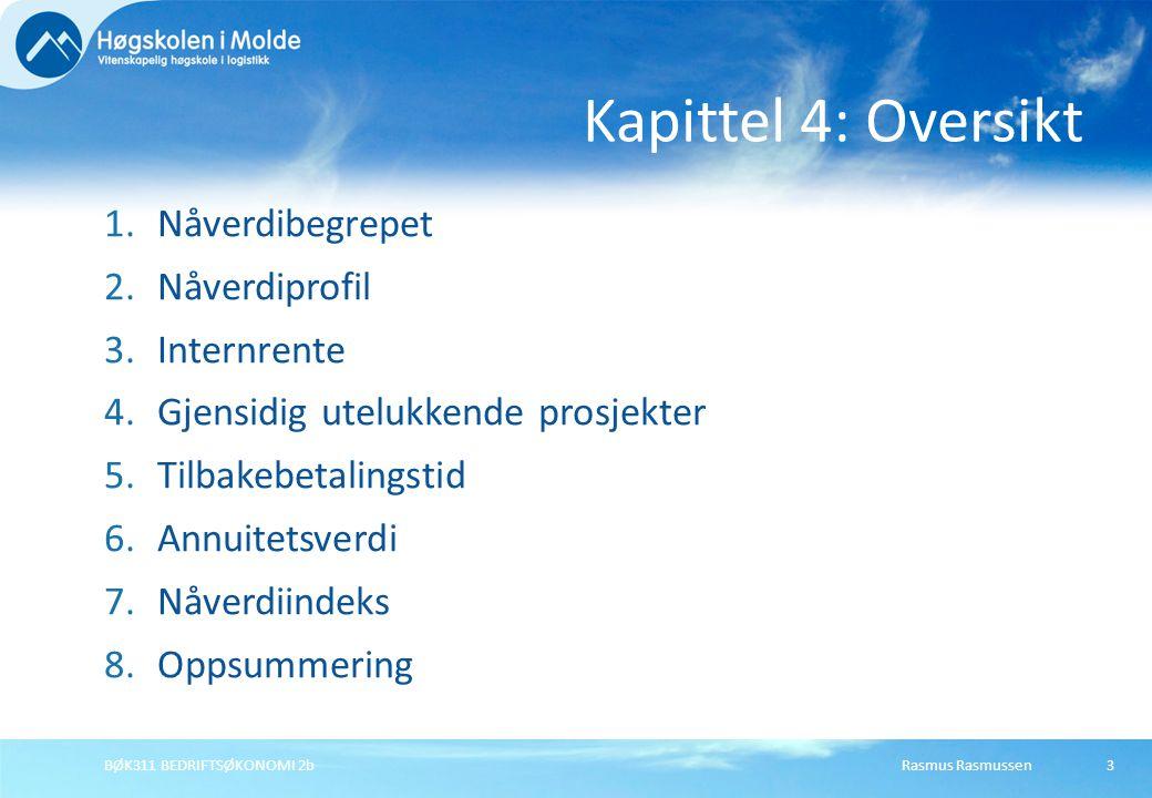 Rasmus RasmussenBØK311 BEDRIFTSØKONOMI 2b14 Nåverdiprofil Alternativ A og B er lønnsomme Positiv nåverdi (når r = 10%) Alternativ C ulønnsomt Negativ nåverdi (når r = 10%)