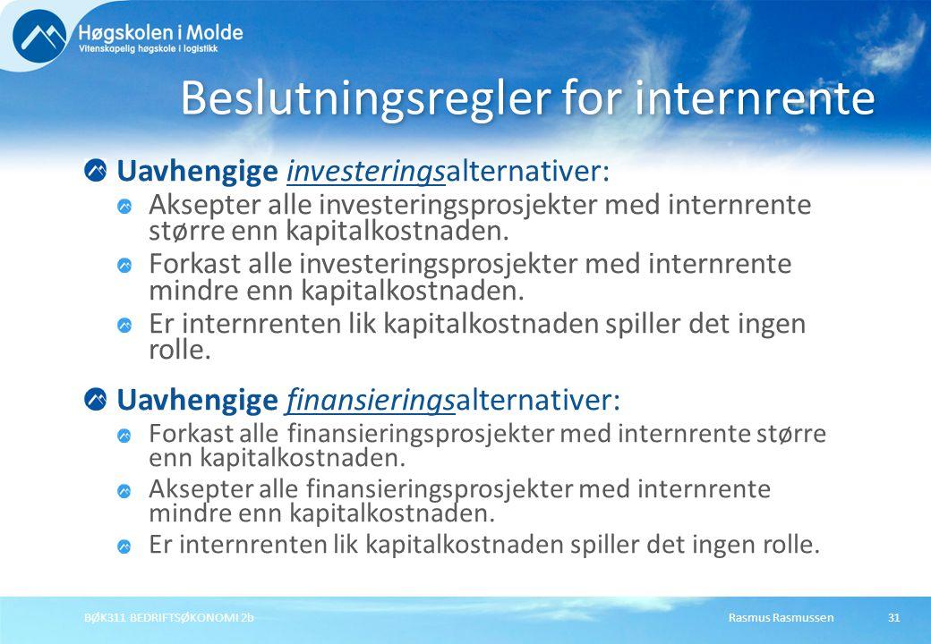 Rasmus RasmussenBØK311 BEDRIFTSØKONOMI 2b31 Uavhengige investeringsalternativer: Aksepter alle investeringsprosjekter med internrente større enn kapitalkostnaden.