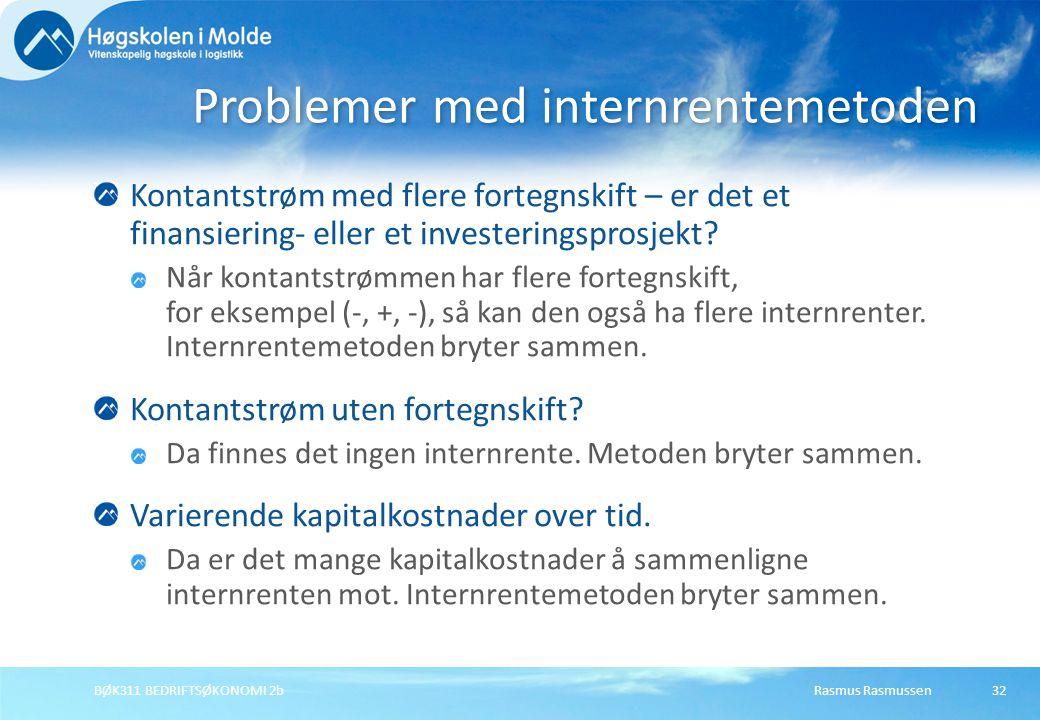 Rasmus RasmussenBØK311 BEDRIFTSØKONOMI 2b32 Kontantstrøm med flere fortegnskift – er det et finansiering- eller et investeringsprosjekt.