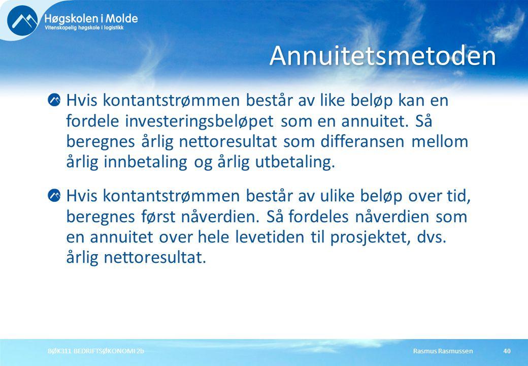 Rasmus RasmussenBØK311 BEDRIFTSØKONOMI 2b40 Hvis kontantstrømmen består av like beløp kan en fordele investeringsbeløpet som en annuitet.