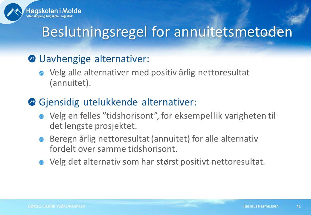 Rasmus RasmussenBØK311 BEDRIFTSØKONOMI 2b41 Uavhengige alternativer: Velg alle alternativer med positiv årlig nettoresultat (annuitet).