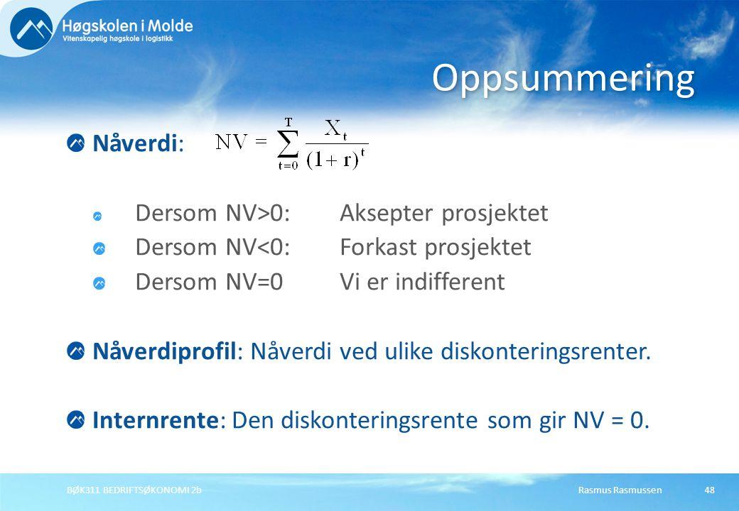 Oppsummering Nåverdi: Dersom NV>0:Aksepter prosjektet Dersom NV<0:Forkast prosjektet Dersom NV=0Vi er indifferent Nåverdiprofil: Nåverdi ved ulike diskonteringsrenter.