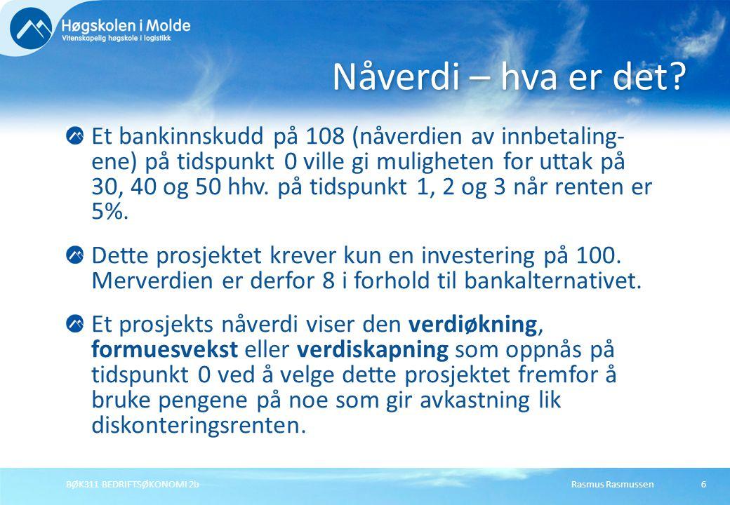 Rasmus RasmussenBØK311 BEDRIFTSØKONOMI 2b6 Et bankinnskudd på 108 (nåverdien av innbetaling- ene) på tidspunkt 0 ville gi muligheten for uttak på 30, 40 og 50 hhv.