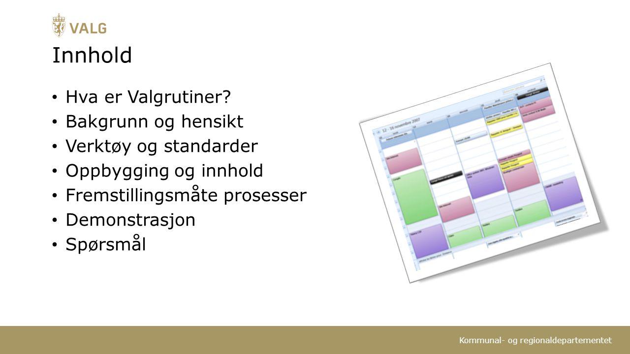 Kommunal- og regionaldepartementet Innhold Hva er Valgrutiner.
