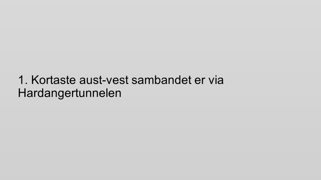 Trengereid Granvin Fv.7 E16 Hardangertunnel Med ny veg Tysse- Espeland: Ekstra innkorting : 6 km