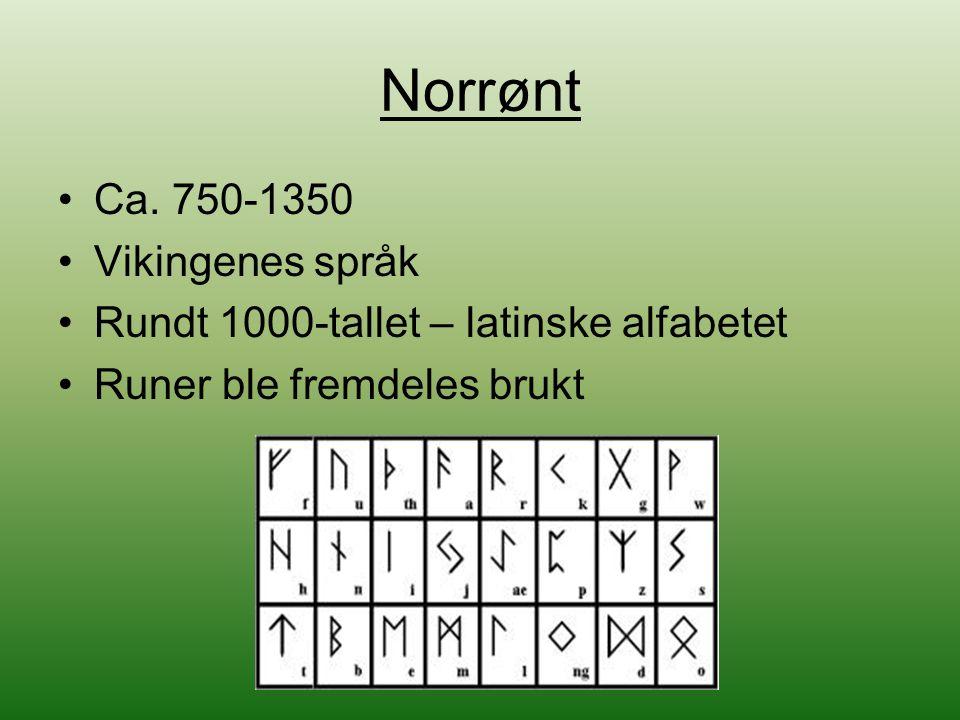 Norrønt Ca. 750-1350 Vikingenes språk Rundt 1000-tallet – latinske alfabetet Runer ble fremdeles brukt