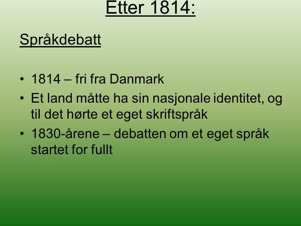 Etter 1814: Språkdebatt 1814 – fri fra Danmark Et land måtte ha sin nasjonale identitet, og til det hørte et eget skriftspråk 1830-årene – debatten om