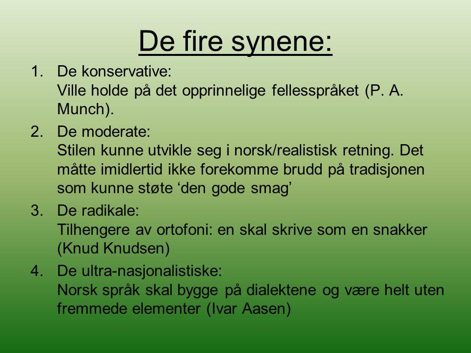 De fire synene: 1.De konservative: Ville holde på det opprinnelige fellesspråket (P. A. Munch). 2.De moderate: Stilen kunne utvikle seg i norsk/realis