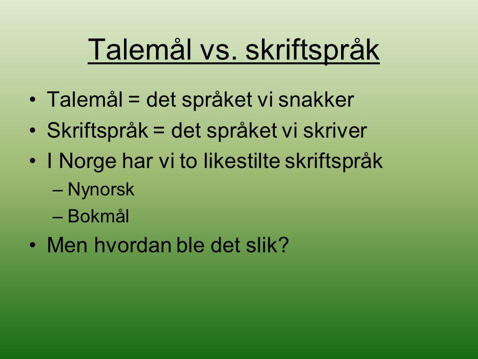 Talemål vs. skriftspråk Talemål = det språket vi snakker Skriftspråk = det språket vi skriver I Norge har vi to likestilte skriftspråk –Nynorsk –Bokmå