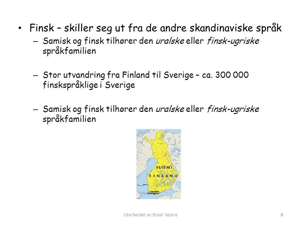 Finsk – skiller seg ut fra de andre skandinaviske språk – Samisk og finsk tilhører den uralske eller finsk-ugriske språkfamilien – Stor utvandring fra