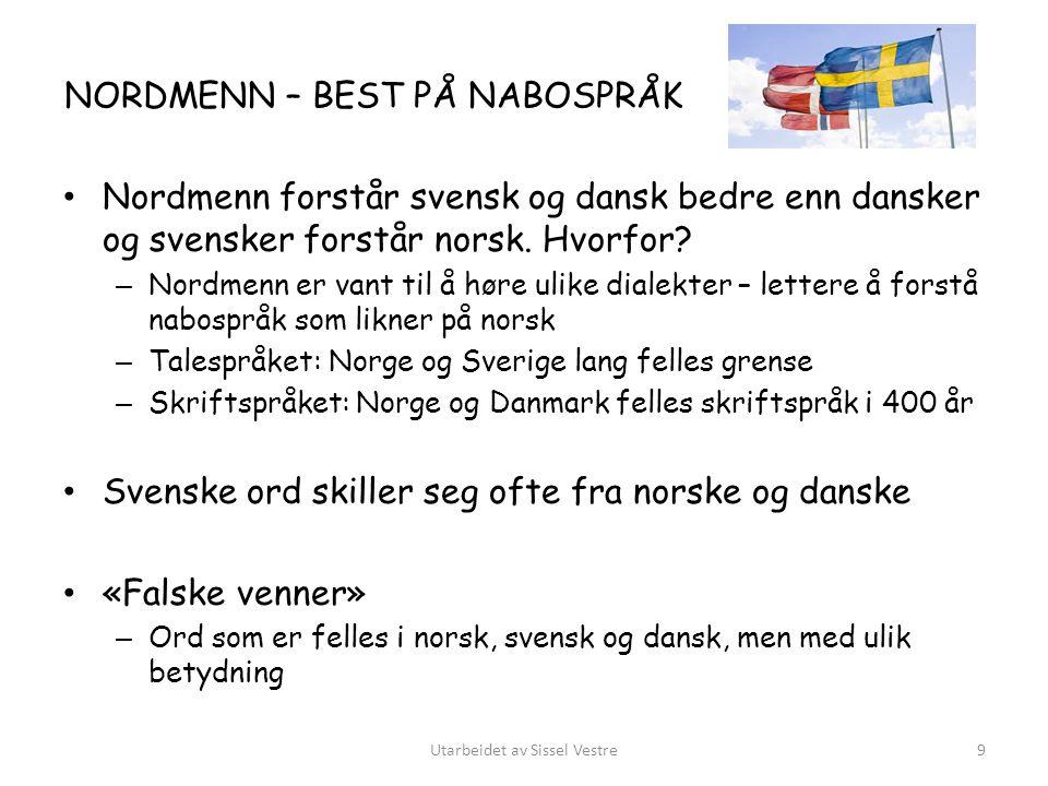 NORDMENN – BEST PÅ NABOSPRÅK Nordmenn forstår svensk og dansk bedre enn dansker og svensker forstår norsk. Hvorfor? – Nordmenn er vant til å høre ulik
