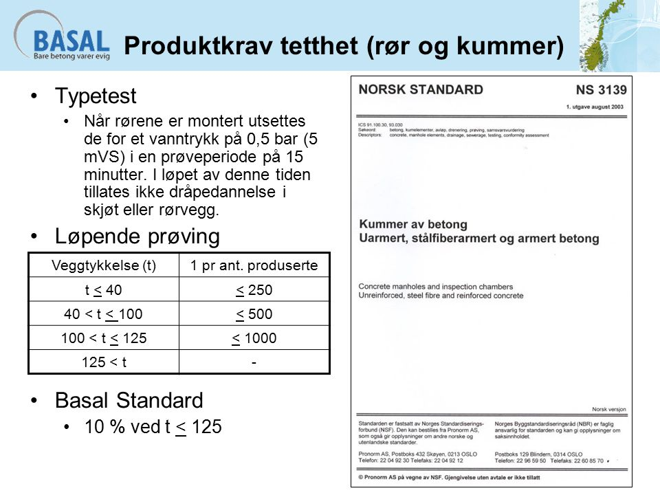 Produktkrav tetthet (rør og kummer) Typetest Når rørene er montert utsettes de for et vanntrykk på 0,5 bar (5 mVS) i en prøveperiode på 15 minutter.