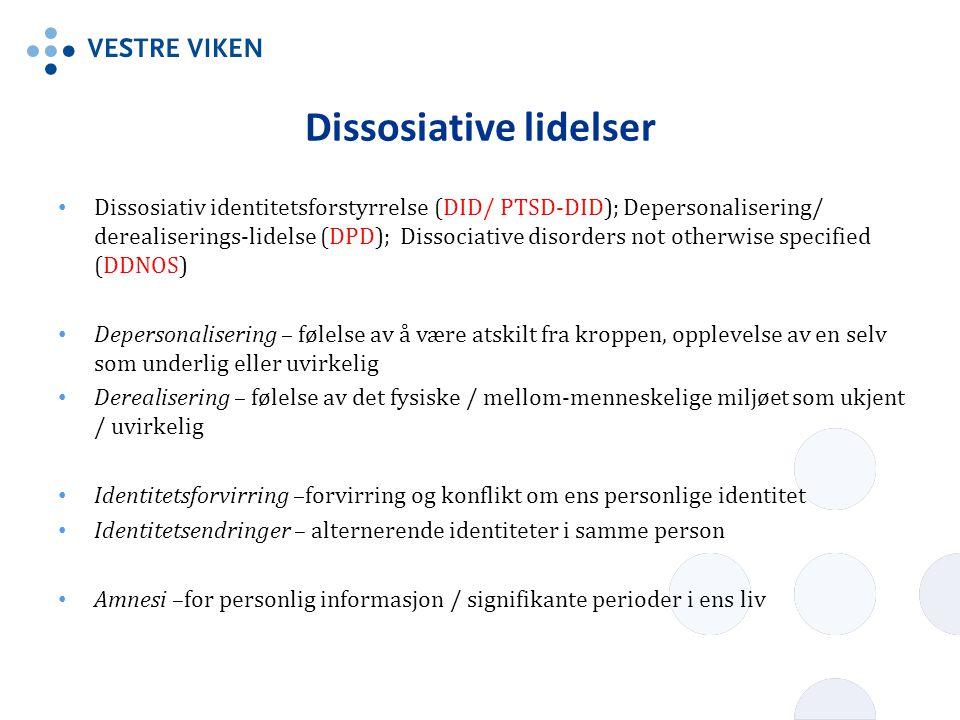Dissosiative lidelser Dissosiativ identitetsforstyrrelse (DID/ PTSD-DID); Depersonalisering/ derealiserings-lidelse (DPD); Dissociative disorders not
