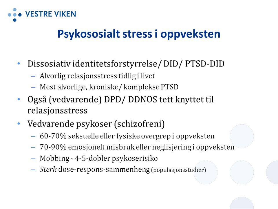 Psykososialt stress i oppveksten Dissosiativ identitetsforstyrrelse/ DID/ PTSD-DID – Alvorlig relasjonsstress tidlig i livet – Mest alvorlige, kronisk