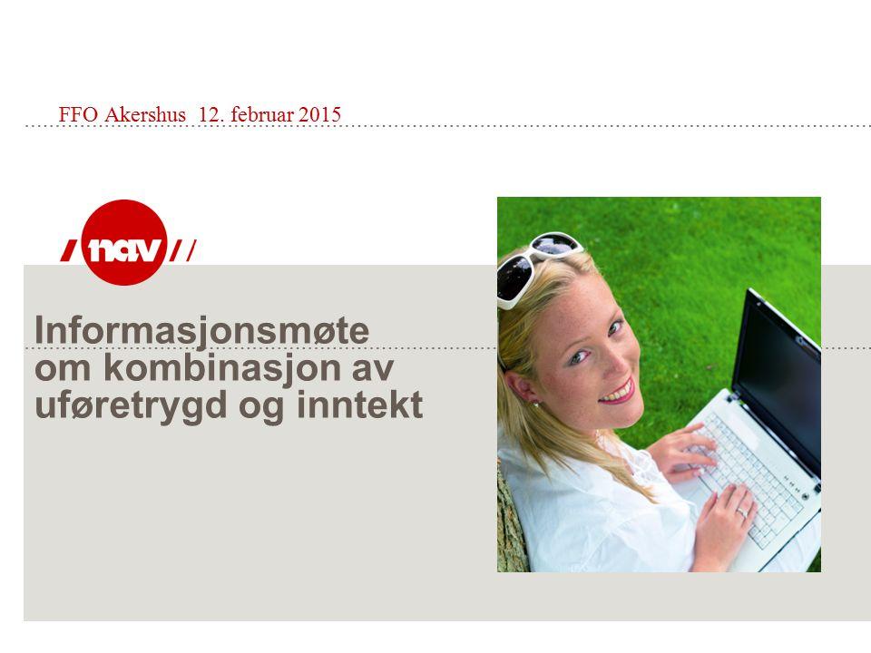 Informasjonsmøte om kombinasjon av uføretrygd og inntekt FFO Akershus 12. februar 2015
